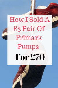 How I Sold A £3 Pair Of Primark Pumps For £70 - Pin Image 1